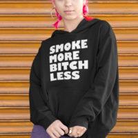 UNISEX HOODIE: SMOKE MORE BITCH LESS